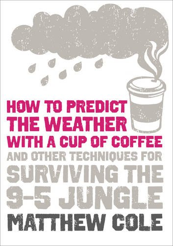 9780007315086: How to predict the weather with a cup of coffee: And other techniques for surviving the 9-5 jungle