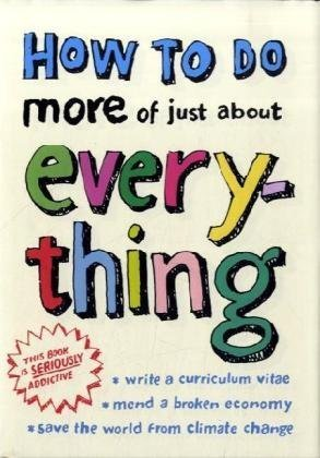 9780007315130: How to Do More of Just About Everything