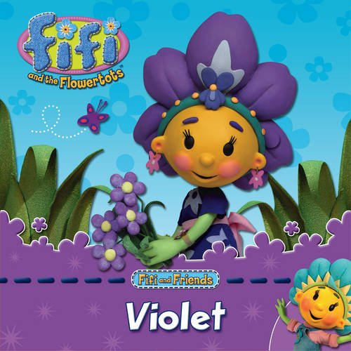 9780007315987: Fifi and the Flowertots - FIFI & FRIENDS: VIOLET (Fifi & the Flowertots)