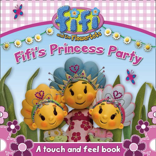 9780007316014: Fifi's Princess Party: a Touch and Feel Book (Fifi and the Flowertots)