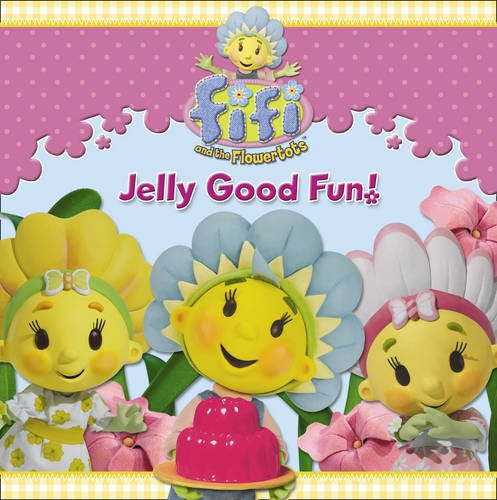 9780007316045: Jelly Good Fun! (Fifi and the Flowertots)