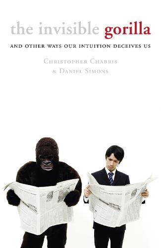 9780007317301: The Invisible Gorilla: And Other Ways Our Intuition Deceives Us