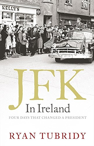 [signed] JFK in Ireland: Four Days That Changed a President