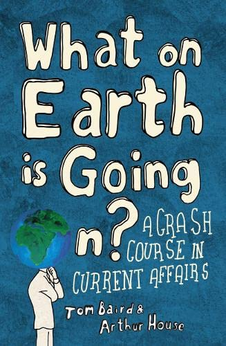 9780007317936: What on Earth is Going On?: A Crash Course in Current Affairs
