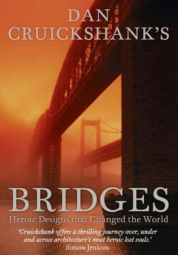 9780007318186: Dan Cruickshank's Bridges: Heroic Designs that Changed the World