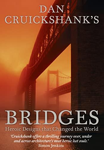 9780007318186: Dan Cruickshank's Bridges: Heroic Designs That Changed the World.