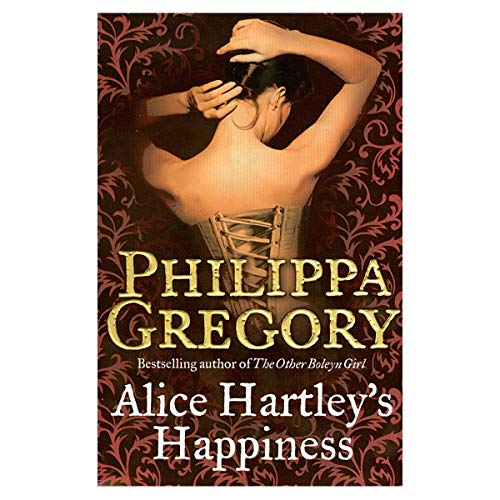 9780007318810: [ Alice Hartley'S Happiness ] By Gregory, Philippa ( Author ) Jun-2009 [ Paperback ] Alice Hartley's Happiness
