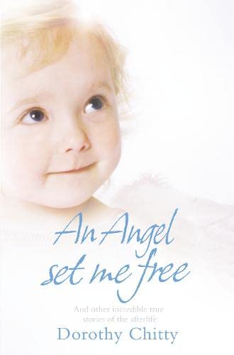 9780007319015: Angel Set Me Free and Other Incredible True Stories of the Afterlife