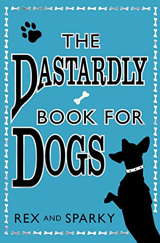 9780007319091: The Dastardly Book for Dogs. Rex and Sparky, with the Assistance of [I.E. Written By] Joe Garden ... [Et Al.]