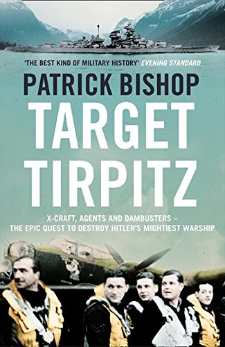 9780007319237: Target Tirpitz: The Epic Quest to Sink Hitler's Greatest Battleship