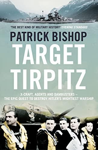 9780007319237: Target Tirpitz: The Epic Quest to Sink Hitler's Greatest Battleship