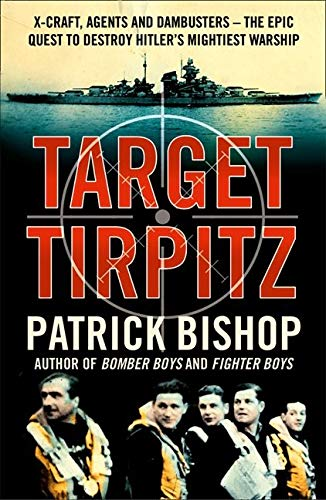 9780007319244: Target Tirpitz: X-Craft, Agents and Dambusters - the Epic Quest to Destroy Hitler's Mightiest Warship