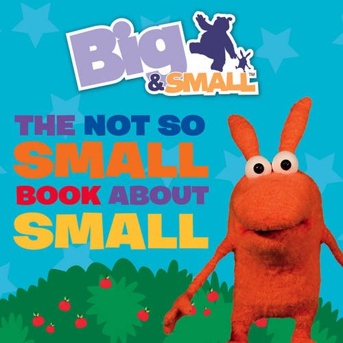 9780007319756: The Not So Small Book about Small. [Written by Davey Moore] (Big & Small)