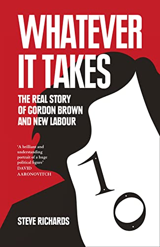 9780007320325: Whatever it Takes: The Real Story of Gordon Brown and New Labour