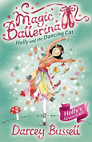 Holly and the Dancing Cat (Magic Ballerina, Book 13): Bussell, Darcey