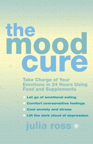 9780007323692: The Mood Cure: Take Charge of Your Emotions in 24 Hours Using Food and Supplements