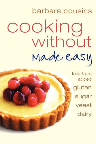 9780007323746: Cooking Without Made Easy: All recipes free from added gluten, sugar, yeast and dairy produce