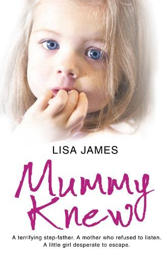 9780007325160: Mummy Knew: A terrifying step-father. A mother who refused to listen. A little girl desperate to escape.
