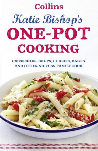 One-Pot Cooking: Casseroles, Curries, Soups, and Bakes and Other No-Fuss Family Food: Bishop, Katie