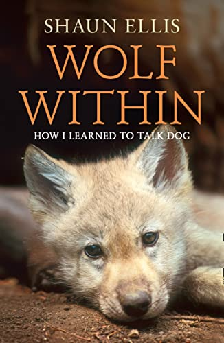 9780007327171: The Wolf Within: How I learned to talk dog (previously published as The Man Who Lives With Wolves)