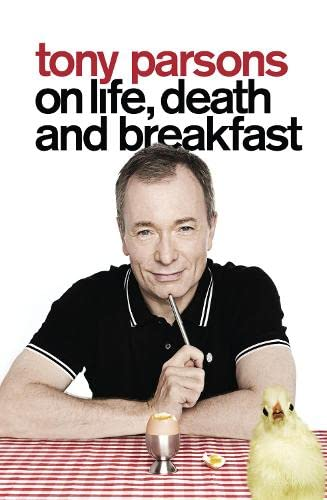 9780007327843: Tony Parsons on Life, Death and Breakfast