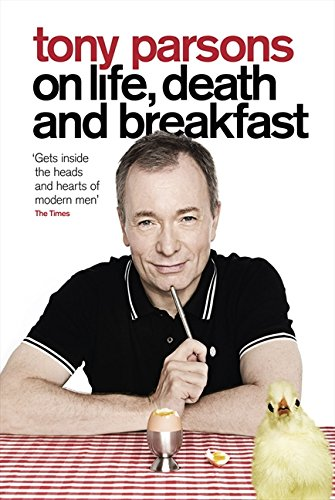 9780007327850: Tony Parsons on Life, Death and Breakfast