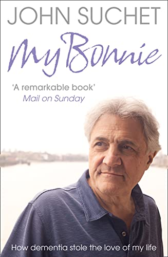 9780007328413: My Bonnie: How dementia stole the love of my life
