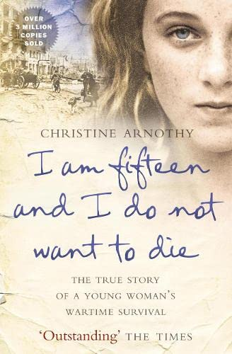 9780007328673: I Am Fifteen and I Do Not Want to Die: The True Story of a Young Woman's Wartime Survival