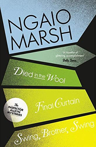 Died in the Wool / Final Curtain / Swing Brother Swing: Ngaio Marsh