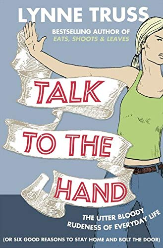 9780007329076: Talk to the Hand: The Utter Bloody Rudeness of Everyday Life (or Six Good Reasons to Stay Home and Bolt the Door)