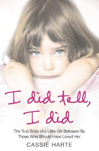 9780007330881: I Did Tell, I Did: The True Story of a Little Girl Betrayed by Those Who Should Have Loved Her