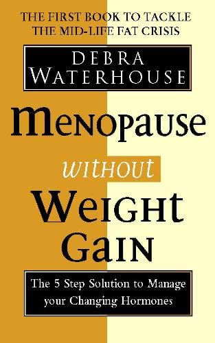 Menopause Without Weight Gain: The 5 Step Solution to Challenge Your Changing Hormones: Waterhouse,...