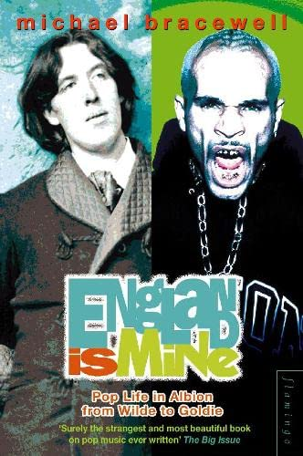 9780007333776: England is Mine: Pop Life in Albion from Wilde to Goldie