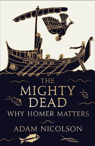 9780007335527: The Mighty Dead: Why Homer Matters