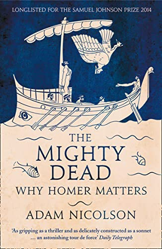 9780007335534: The Mighty Dead: Why Homer Matters