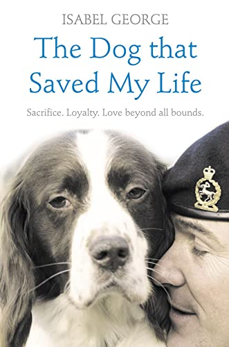 9780007339204: Dog That Saved My Life: Sacrifice, Loyalty, Love Beyond All Bounds (Heroes)