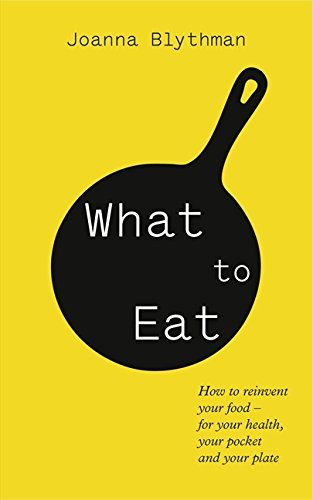 9780007341429: What to Eat: Food that's good for your health, pocket and plate