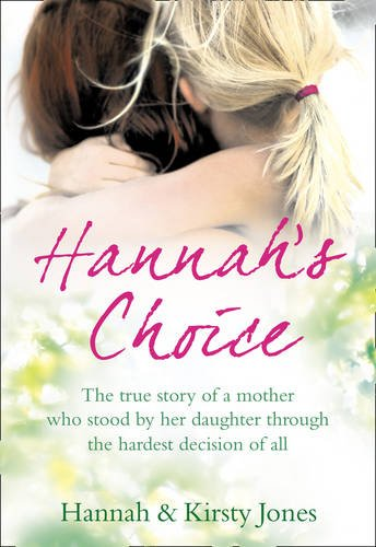 9780007342358: Hannah's Choice: The True Story of a Daughter's Love for Life and the Mother Who Let Her Make the Hardest Decision of All