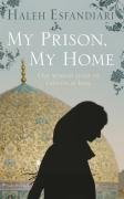 9780007343294: My Prison, My Home: One Woman's Story of Captivity in Iran by Haleh Esfandiari