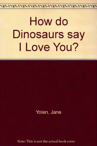 9780007347063: How do Dinosaurs say I Love You?