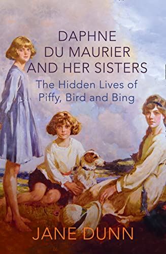 9780007347087: Daphne du Maurier and her Sisters: The Hidden Lives of Piffy, Bird and Bing