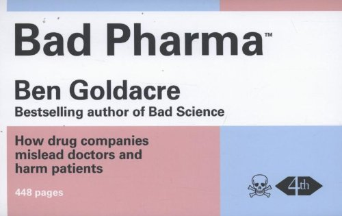 9780007350742: Bad Pharma: How Drug Companies Mislead Doctors and Harm Patients. by Ben Goldacre