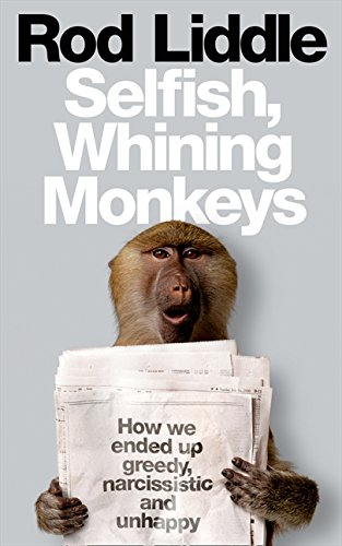 9780007351275: The Selfish Whining Monkeys: How We Ended Up Greedy, Narcissistic and Unhappy