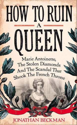 9780007351534: How to Ruin a Queen: Marie Antoinette, the Stolen Diamonds and the Scandal that Shook the French Throne