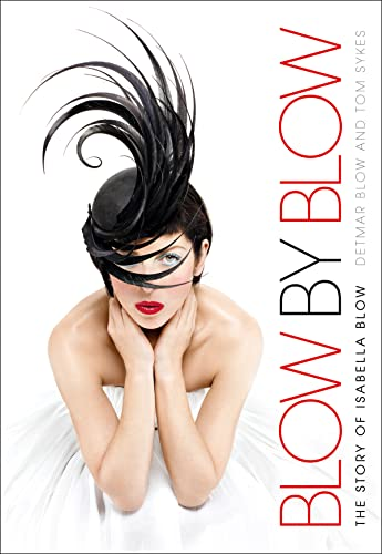 9780007353132: Blow by Blow: The Story of Isabella Blow. Detmar Blow with Tom Sykes