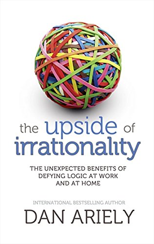 9780007354764: The Upside of Irrationality: The Unexpected Benefits of Defying Logic at Work and at Home