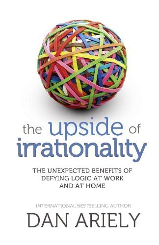 9780007354771: The Upside of Irrationality: The Unexpected Benefits of Defying Logic at Work and at Home