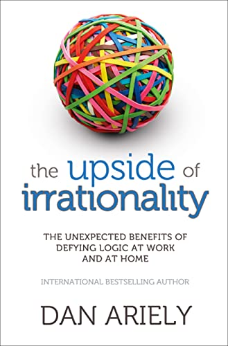 9780007354788: Upside of Irrationality: The Unexpected Benefits of Defying Logic at Work and at Home