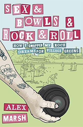 9780007355471: Sex & Bowls & Rock and Roll: How I Swapped My Rock Dreams for Village Greens