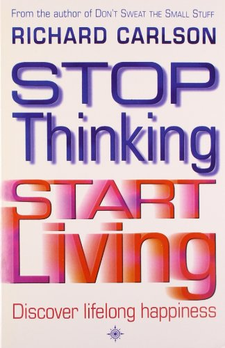 9780007360826: Stop Thinking, Start Living: Discover Lifelong Happiness